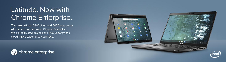 Chrome Enterprise OS with the Dell Latitude Laptop