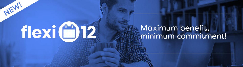 Flexi-12 Maximum benefit, minimum commitment!