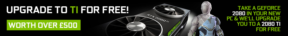 Upgrade to ti for free - take a geforce 2080 in your new PC and we'll upgrade you to a 2080 ti for free