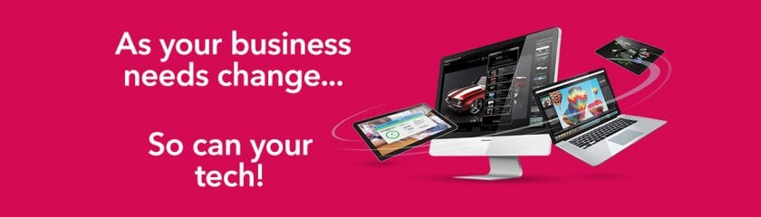 As your business needs change, so can your tech