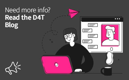 Need more info? Read the D4T Blog