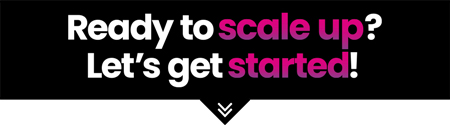 Ready to scale up? Let's get started!